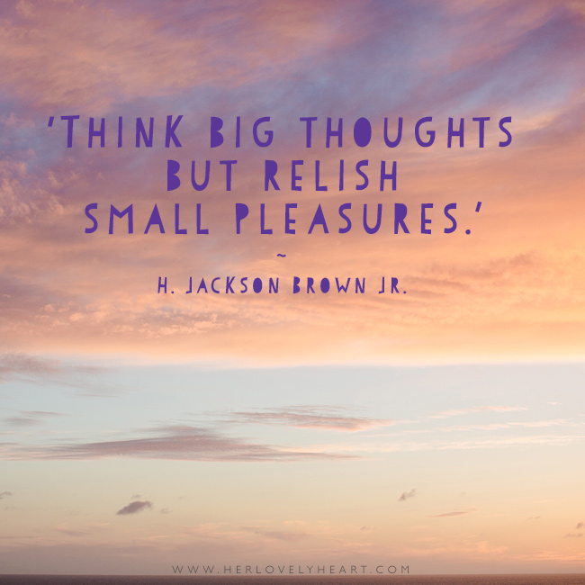 'Think big thoughts but relish small pleasures.' Find us on Instagram with the hashtag #hlhinstaquotes