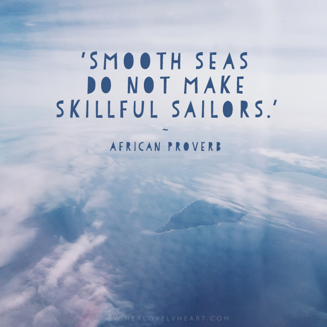 'Smooth seas do not make skilful sailors.' Find us on Instagram with the hashtag #hlhinstaquotes