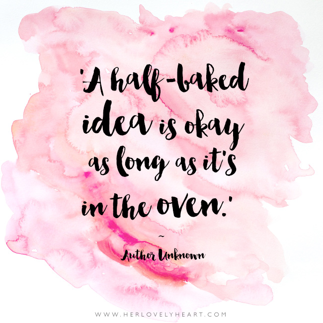 'A half-baked idea is okay as long as it's in the oven.' Find us on Instagram with the hashtag #hlhinstaquotes
