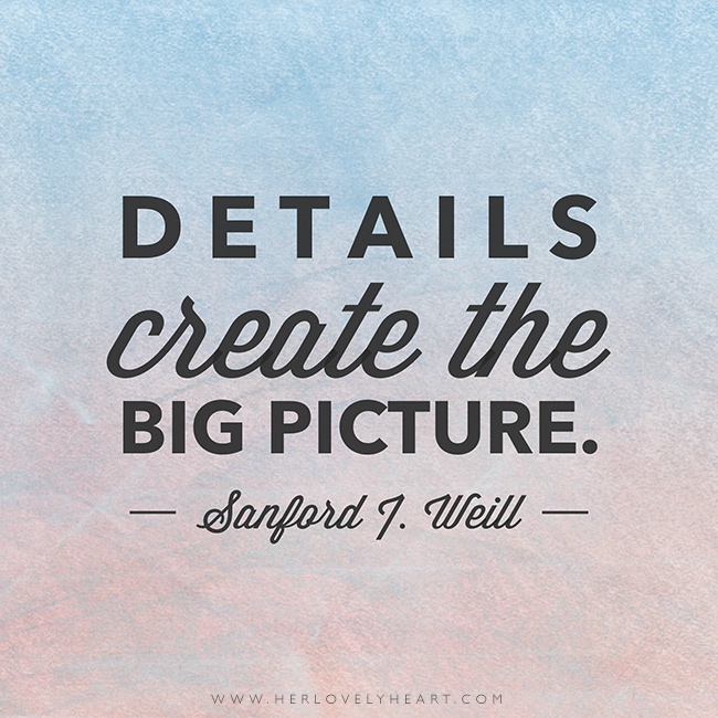 'Details create the BIG picture.' Find us on Instagram with the hashtag #hlhinstaquotes