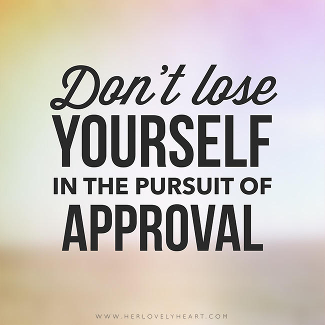 'Don't lose yourself in the pursuit of approval.' Find us on Instagram with the hashtag #hlhinstaquotes