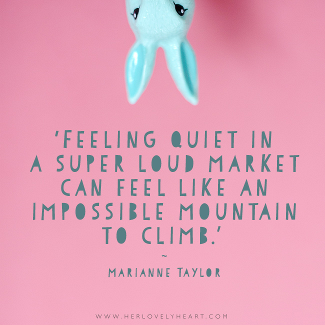 'Feeling quiet in a super loud market can feel like an impossible mountain to climb.' Find us on Instagram with the hashtag #hlhinstaquotes