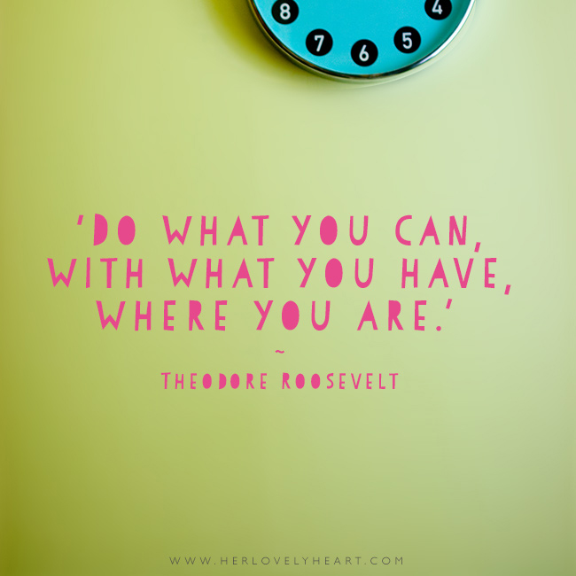 'Do what you can, with what you have, where you are.' Find us on Instagram at #hlhinstaquotes