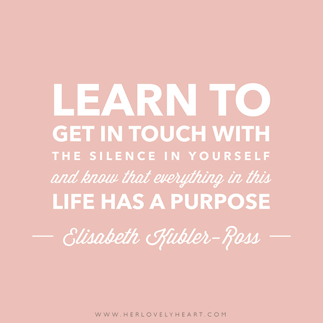 'Learn to get in touch with the silence in yourself and know that everything in this life has a purpose.' Find us on Instagram at #hlhinstaquotes