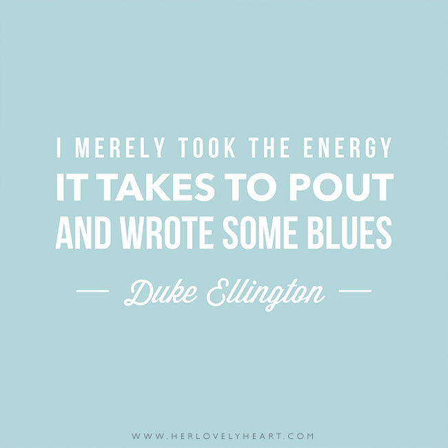 'I merely took the energy it takes to pout and wrote some blues.' Find us on Instagram at #hlhinstaquotes
