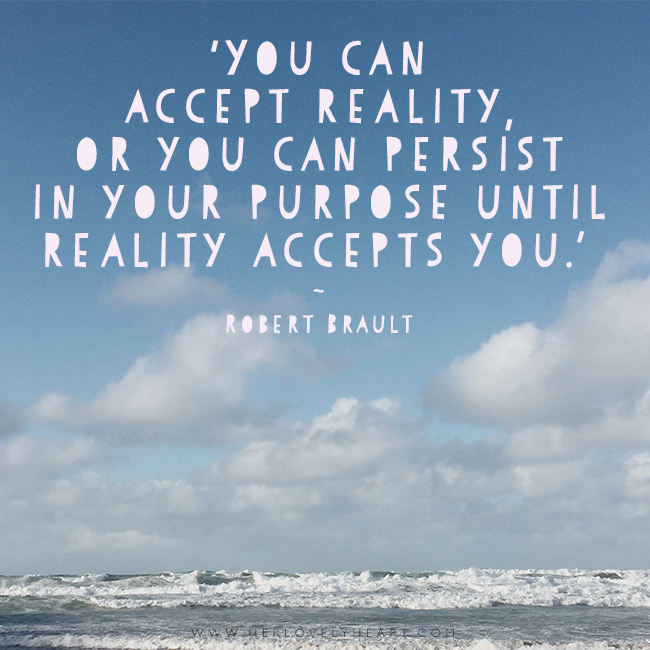 'You can accept reality, or you can persist in your purpose until reality accepts you.' Find us on Instagram at #hlhinstaquotes