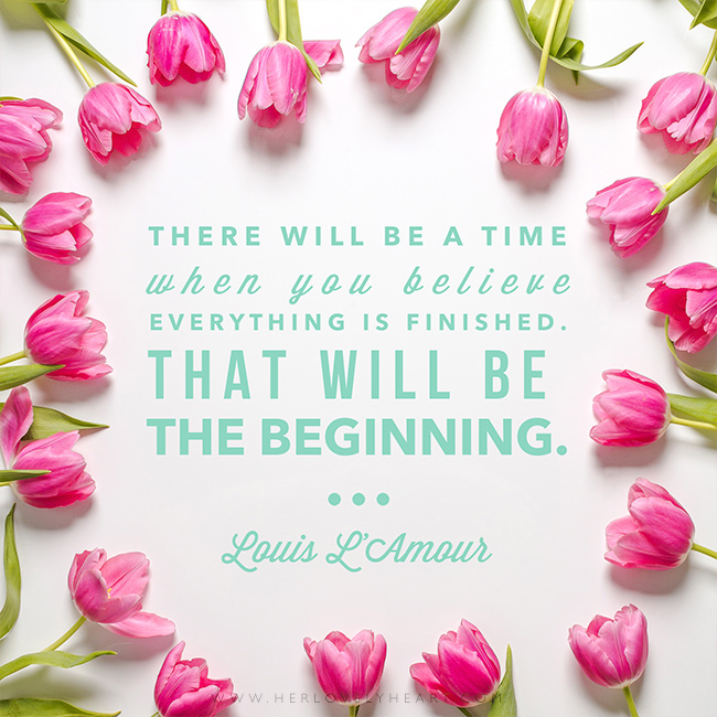 'There will be a time when you believe everything is finished. That will be the beginning.' Find us on Instagram at #hlhinstaquotes