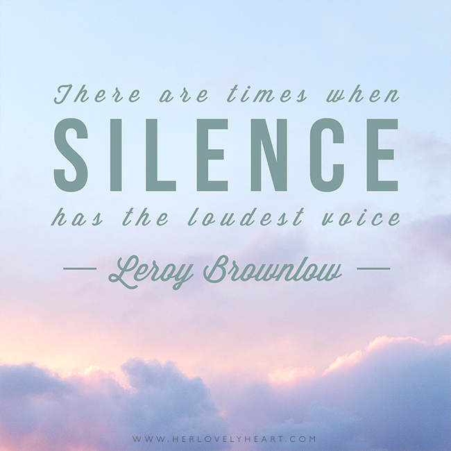 'There are times when silence has the loudest voice.' Find us on Instagram at #hlhinstaquotes