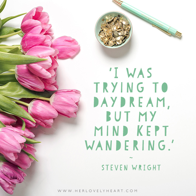 'I was trying to daydream, but my mind kept wandering.' Find us on Instagram at #hlhinstaquotes