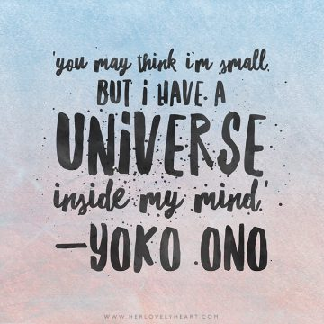 'You may think I'm small, but I have a universe inside my mind.' Find us on Instagram at #hlhinstaquotes