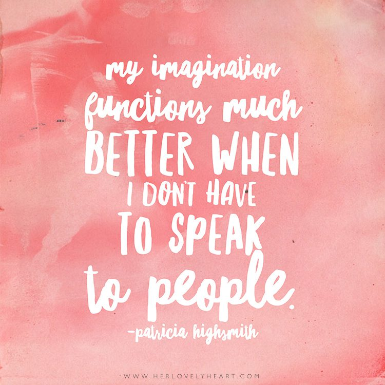 'My imagination functions much better when I don't have to speak to people.' Find us on Instagram at #hlhinstaquotes