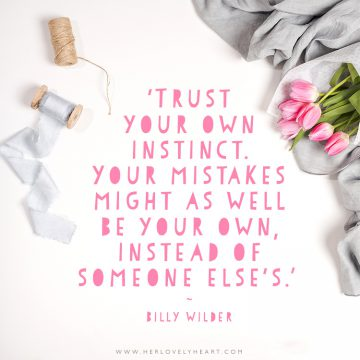 'Trust your own instinct. Your mistakes might as well be your own, instead of someone else's.' Click through for more quotes, and find us on Instagram at #hlhinstaquotes