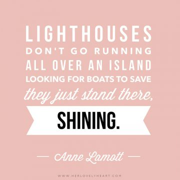 'Lighthouses don't go running all over an island looking for boats so save, they just stand there, shining.' Click through for more quotes, and find us on Instagram at #hlhinstaquotes