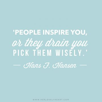 'People inspire you, or they drain you – pick them wisely.' Click through for more quotes, and find us on Instagram at #hlhinstaquotes