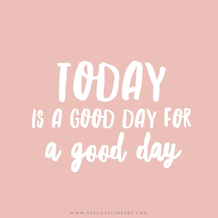 'Today is a good day for a good day.' Click through for more quotes, and find us on Instagram at #hlhinstaquotes