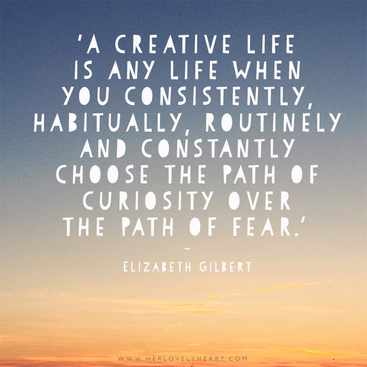 A creative life is any life when you consistently, habitually, routinely and constantly choose the part of curiosity over the path of fear.' Click through for more quotes, and find us on Instagram at #hlhinstaquotes