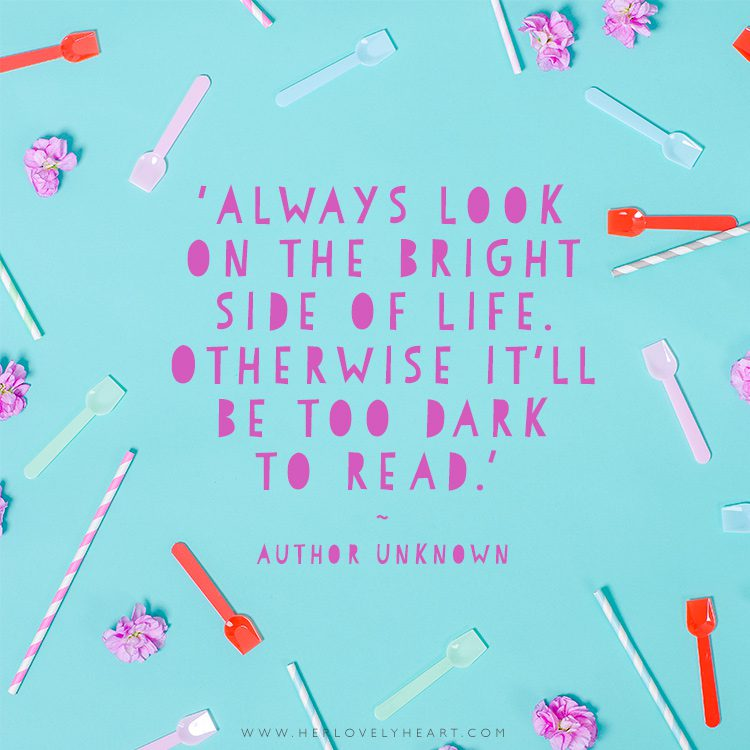 'Always look on the bright side of life. Otherwise it'll be too dark to read.' Click through for more quotes, and find us on Instagram at #hlhinstaquotes