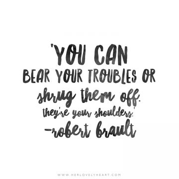 'You can bear your troubles or shrug them off. They're your shoulders.' Click through for more quotes, and find us on Instagram at #hlhinstaquotes